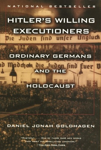 goldhagen thesis holocaust Hitler's willing executioners - goldhagen's thesis goldhagen's thesis the german perpetrators of the holocaust treated jews in all the brutal and lethal ways.